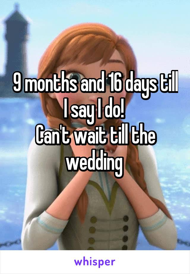 9 months and 16 days till I say I do!  Can't wait till the wedding
