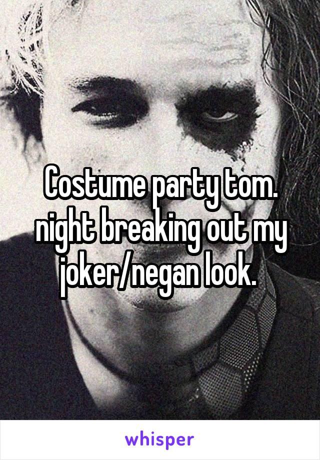 Costume party tom. night breaking out my joker/negan look.