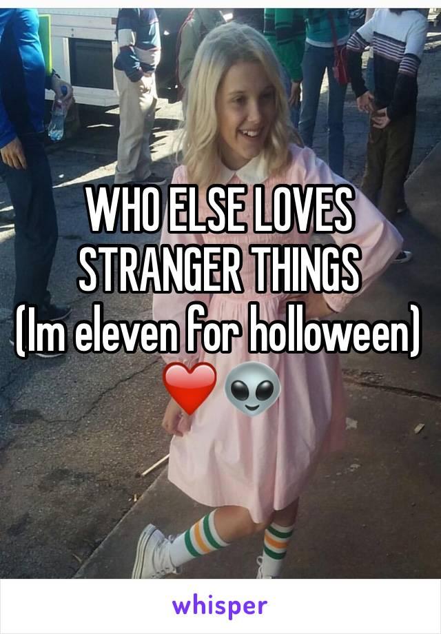 WHO ELSE LOVES STRANGER THINGS (Im eleven for holloween)❤️👽
