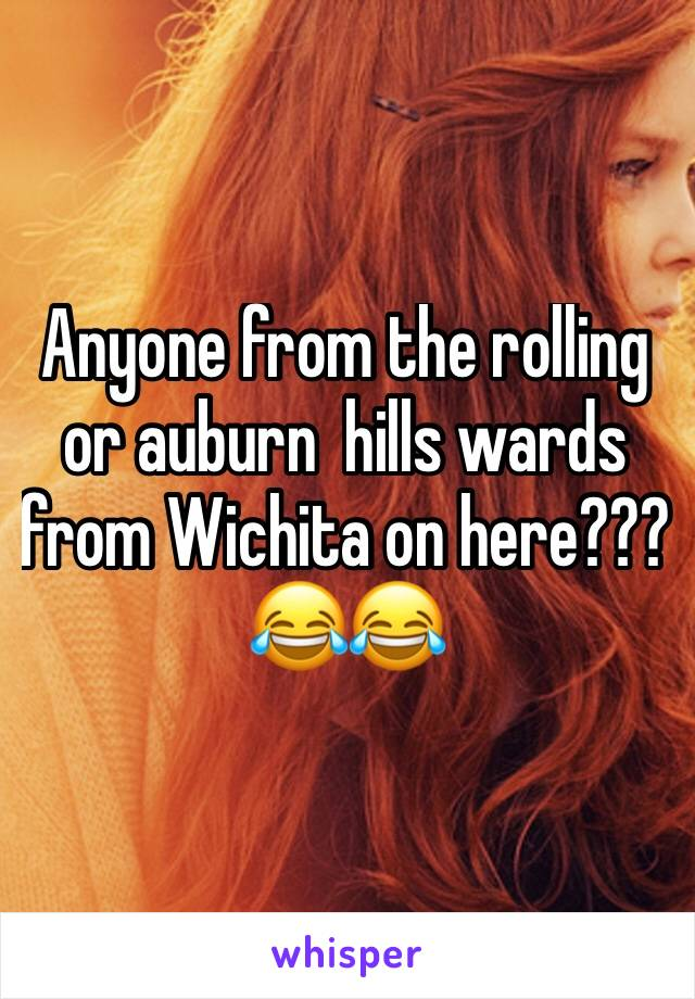 Anyone from the rolling or auburn  hills wards from Wichita on here??? 😂😂
