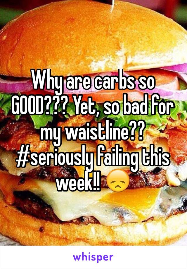 Why are carbs so GOOD??? Yet, so bad for my waistline?? #seriously failing this week!! 😞