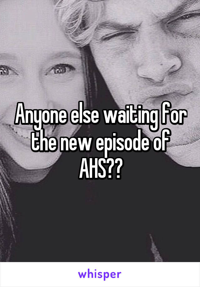 Anyone else waiting for the new episode of AHS??