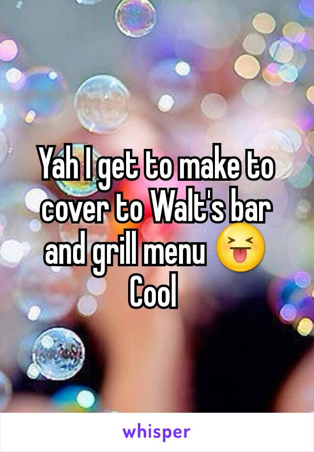 Yah I get to make to cover to Walt's bar and grill menu 😝 Cool