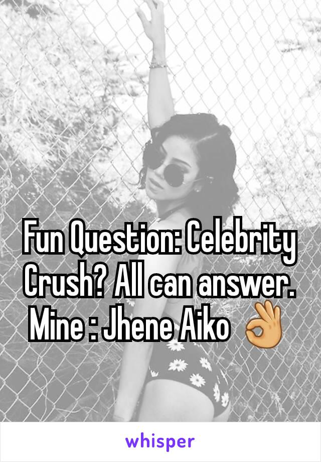 Fun Question: Celebrity Crush? All can answer. Mine : Jhene Aiko 👌