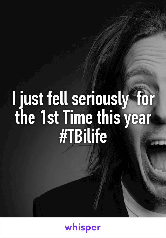 I just fell seriously  for the 1st Time this year #TBilife