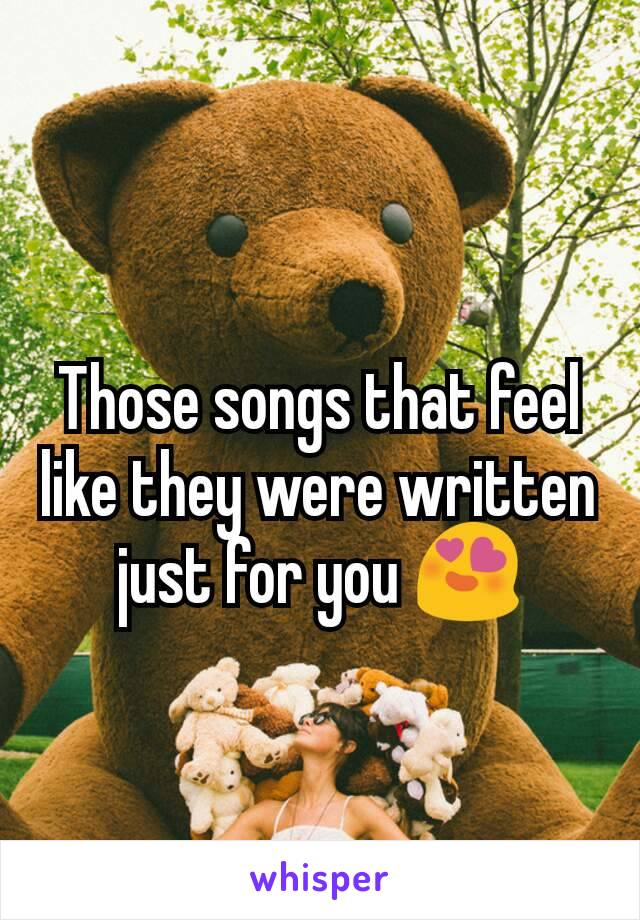 Those songs that feel like they were written just for you 😍