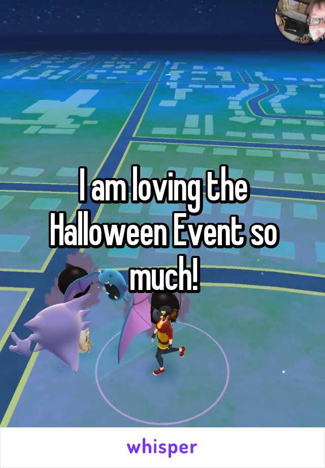 I am loving the Halloween Event so much!