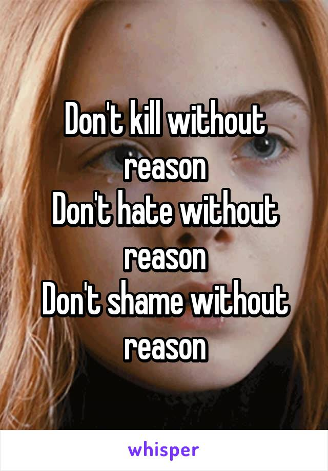 Don't kill without reason Don't hate without reason Don't shame without reason