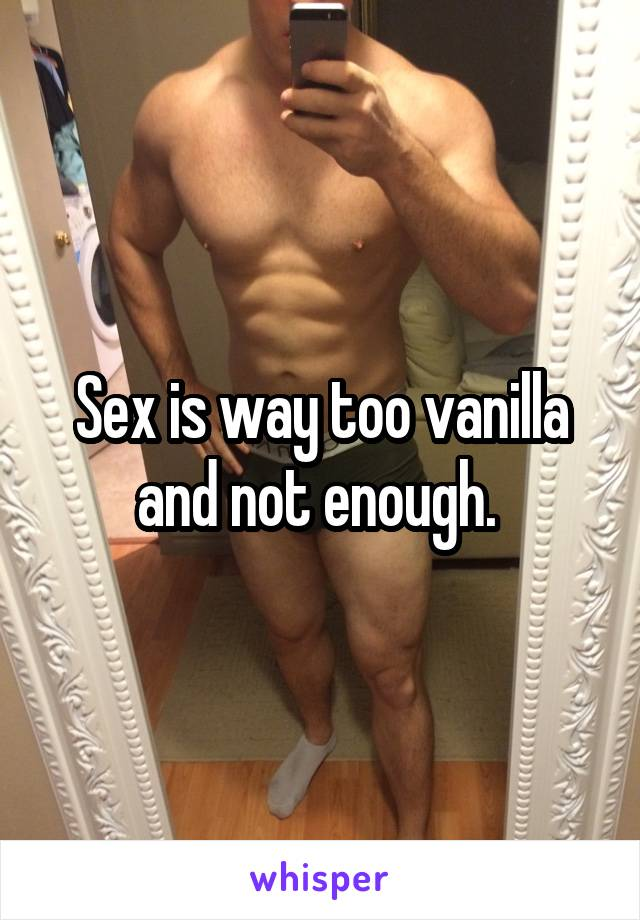 Sex is way too vanilla and not enough.