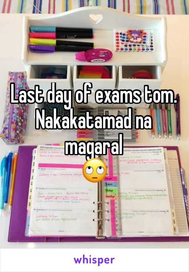 Last day of exams tom. Nakakatamad na magaral 🙄