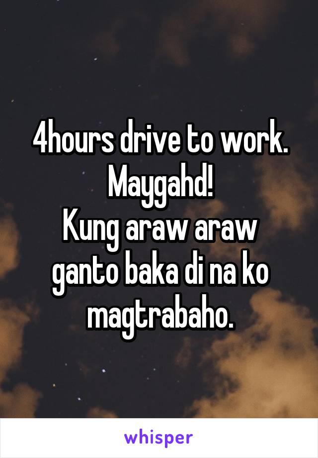 4hours drive to work. Maygahd! Kung araw araw ganto baka di na ko magtrabaho.