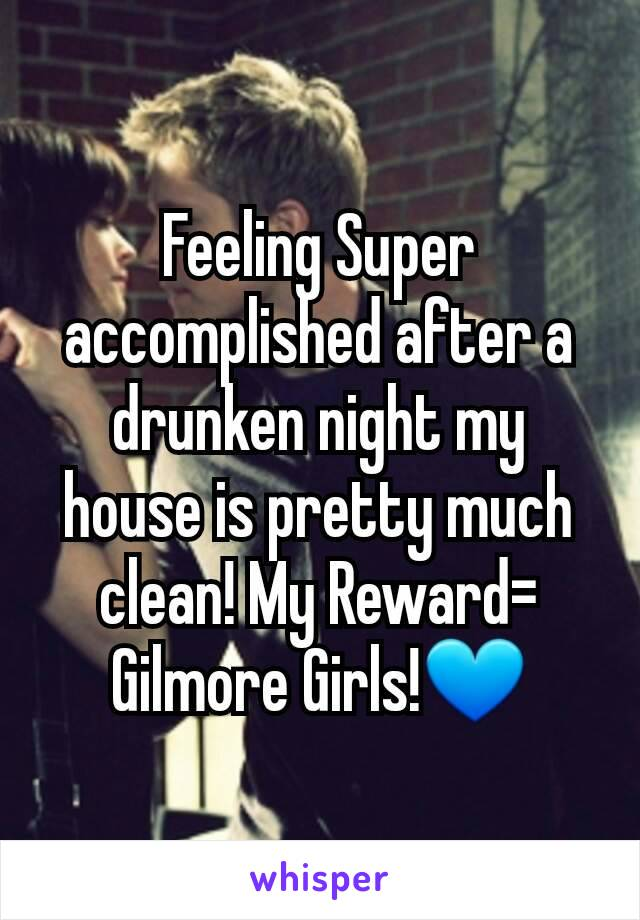 Feeling Super accomplished after a drunken night my house is pretty much clean! My Reward= Gilmore Girls!💙