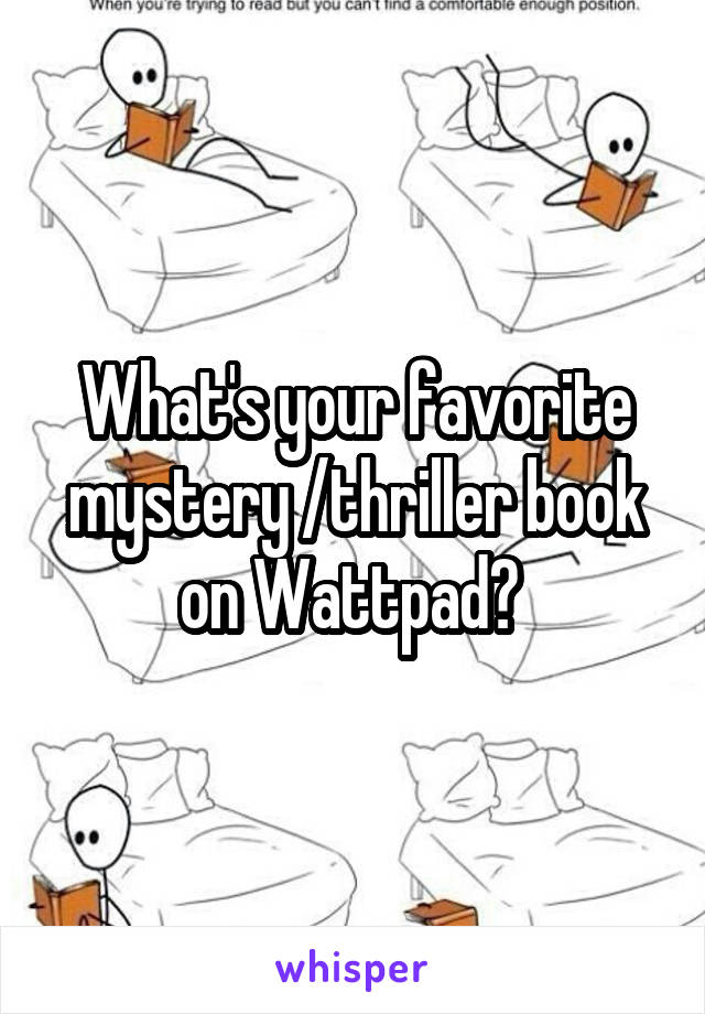 What's your favorite mystery /thriller book on Wattpad?