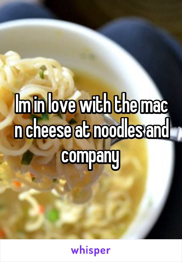 Im in love with the mac n cheese at noodles and company
