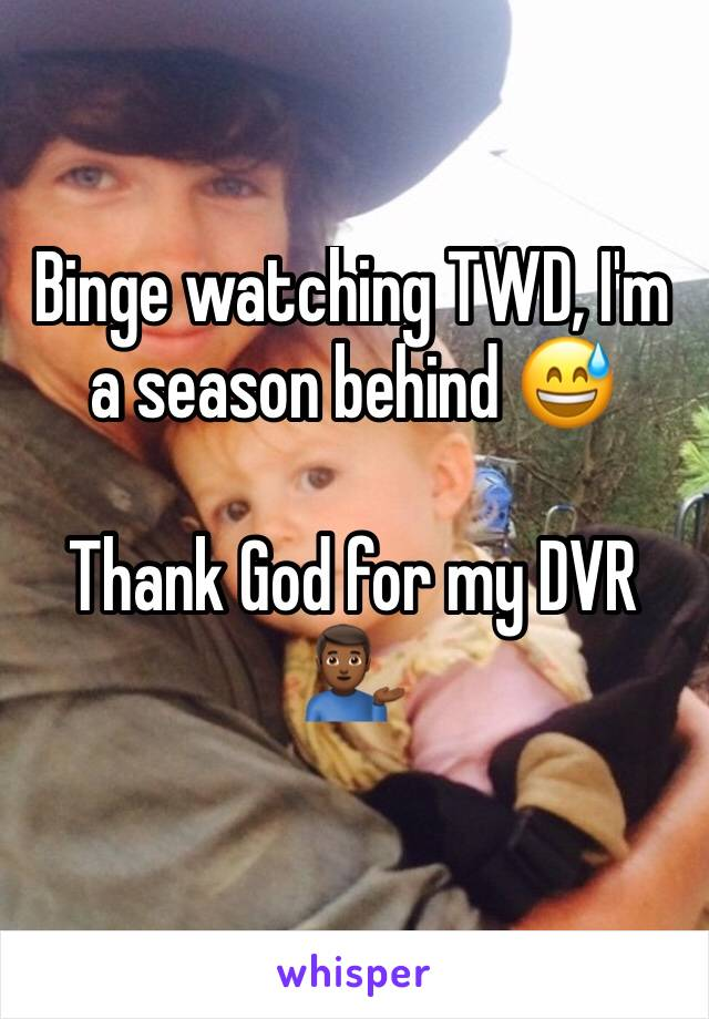 Binge watching TWD, I'm a season behind 😅  Thank God for my DVR 💁🏾♂️