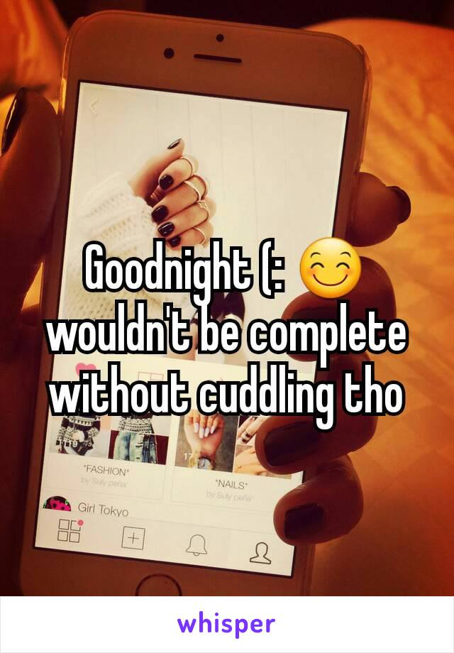 Goodnight (: 😊 wouldn't be complete without cuddling tho
