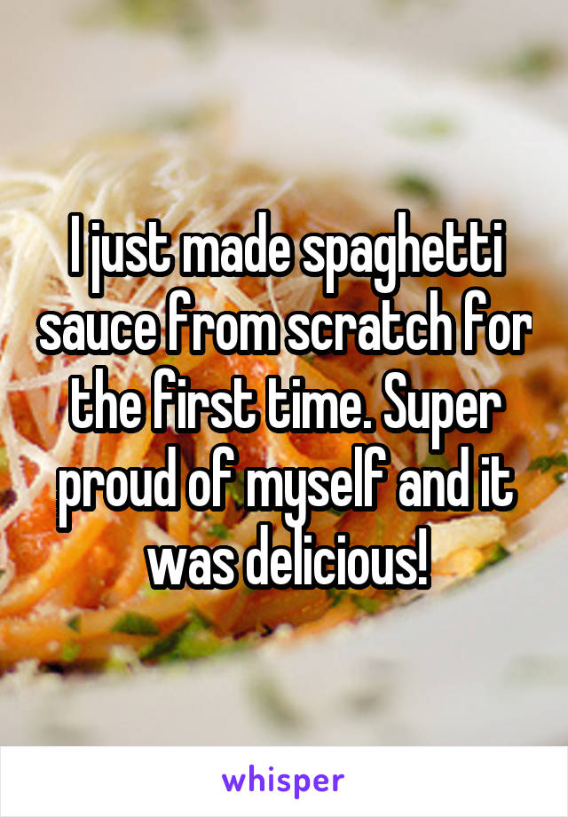 I just made spaghetti sauce from scratch for the first time. Super proud of myself and it was delicious!