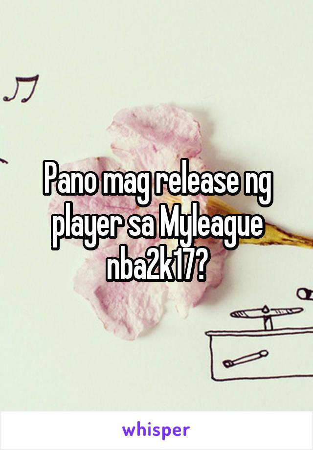Pano mag release ng player sa Myleague nba2k17?