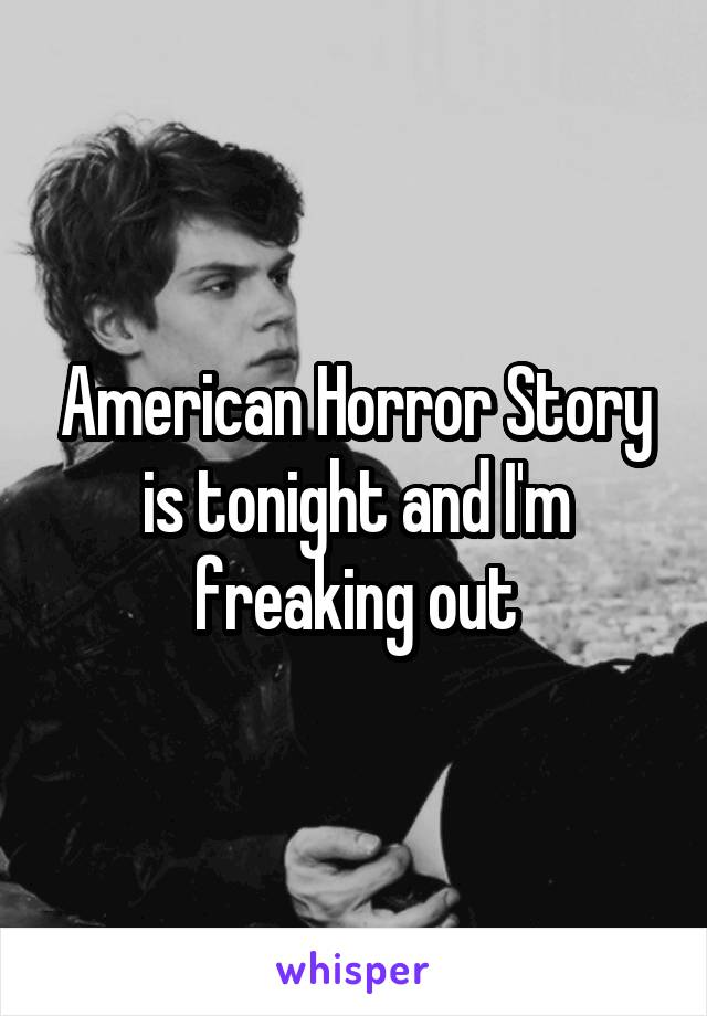 American Horror Story is tonight and I'm freaking out