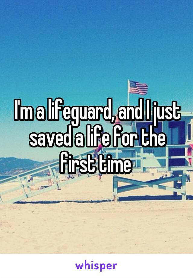 I'm a lifeguard, and I just saved a life for the first time