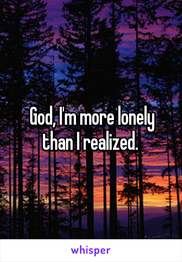 God, I'm more lonely than I realized.