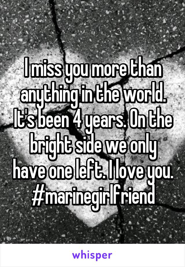I miss you more than anything in the world. It's been 4 years. On the bright side we only have one left. I love you. #marinegirlfriend