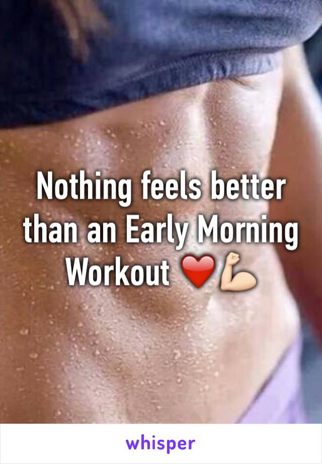 Nothing feels better than an Early Morning Workout ❤️💪🏻
