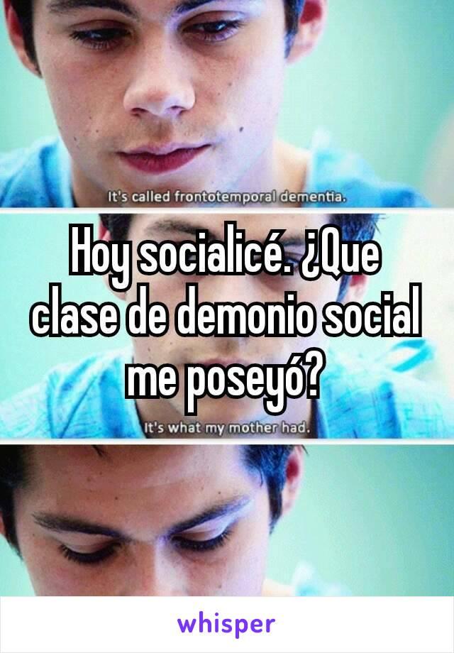 Hoy socialicé. ¿Que clase de demonio social me poseyó?