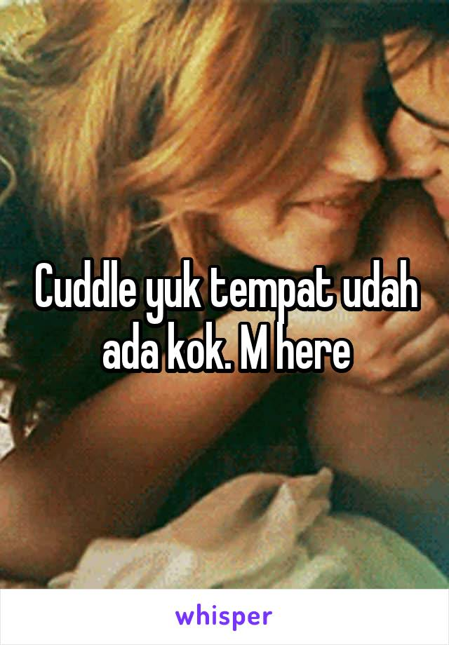 Cuddle yuk tempat udah ada kok. M here