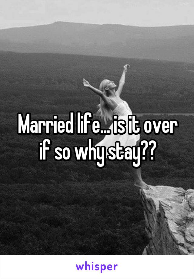 Married life... is it over if so why stay??