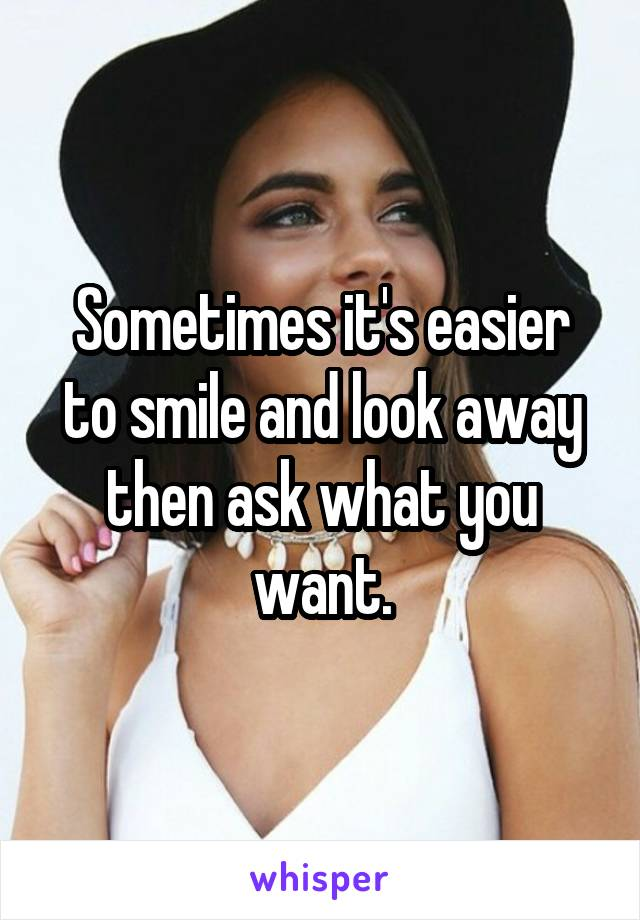 Sometimes it's easier to smile and look away then ask what you want.