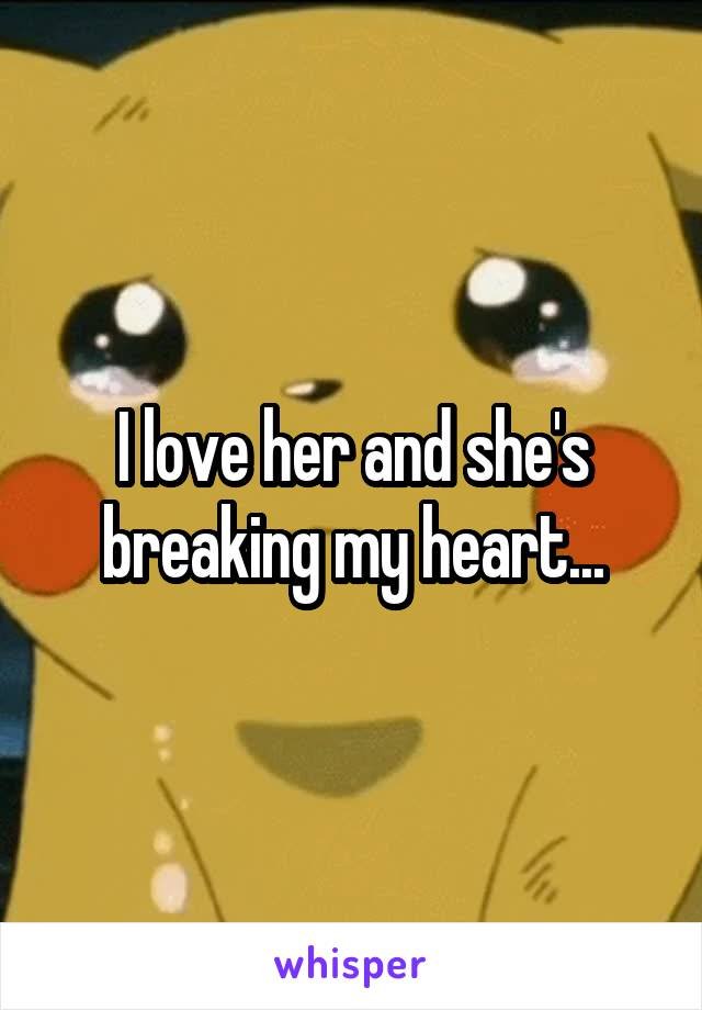 I love her and she's breaking my heart...
