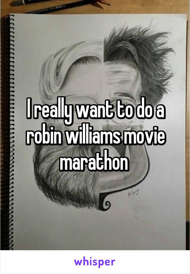 I really want to do a robin williams movie marathon