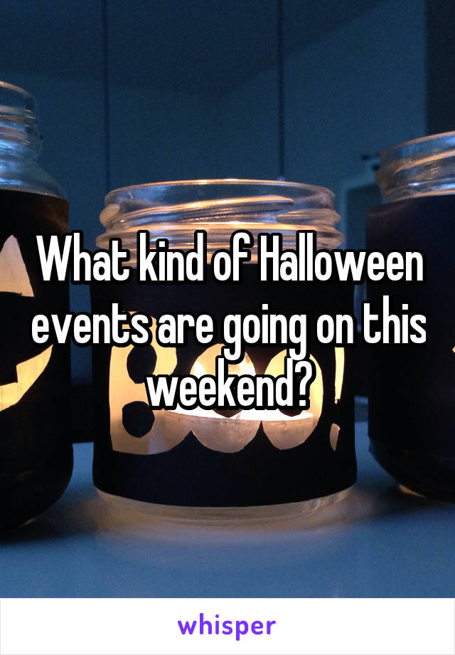 What kind of Halloween events are going on this weekend?