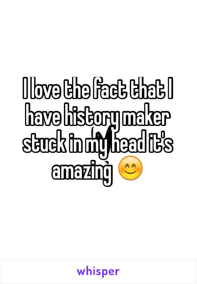 I love the fact that I have history maker stuck in my head it's amazing 😊