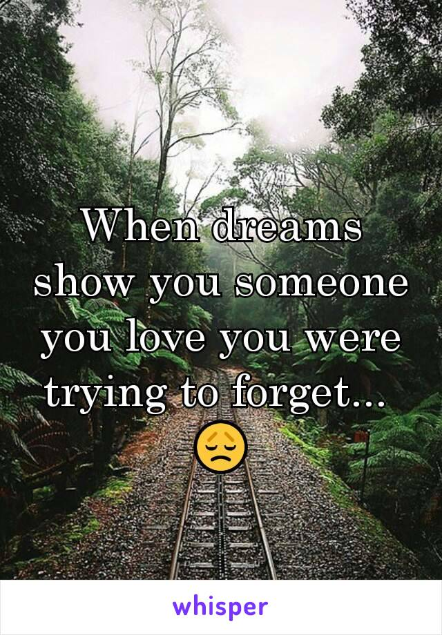 When dreams show you someone you love you were trying to forget...  😞