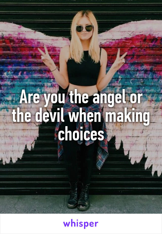 Are you the angel or the devil when making choices