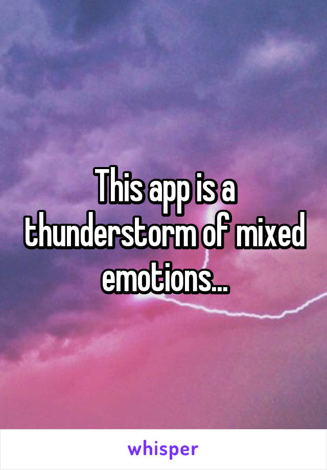 This app is a thunderstorm of mixed emotions...
