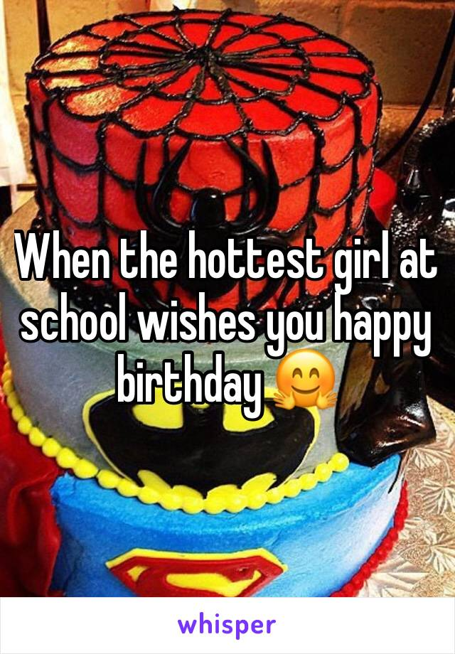 When the hottest girl at school wishes you happy birthday 🤗