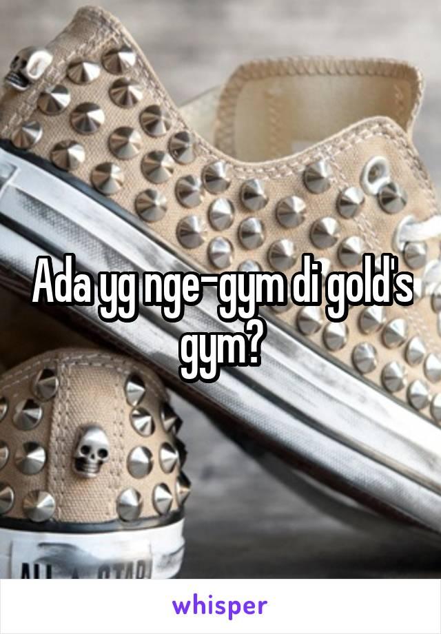 Ada yg nge-gym di gold's gym?