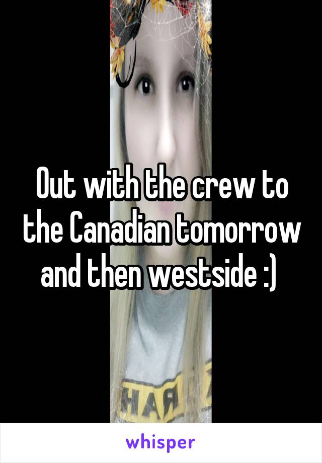 Out with the crew to the Canadian tomorrow and then westside :)