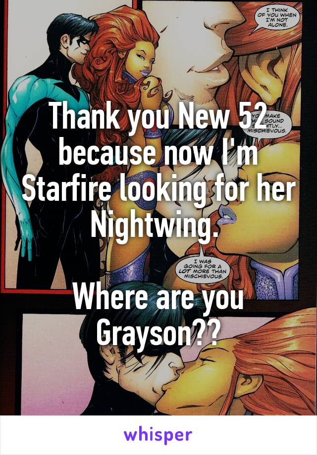 Thank you New 52 because now I'm Starfire looking for her Nightwing.   Where are you Grayson??
