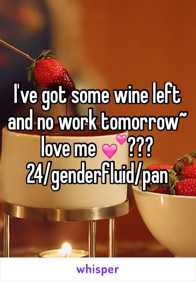 I've got some wine left and no work tomorrow~ love me 💕??? 24/genderfluid/pan
