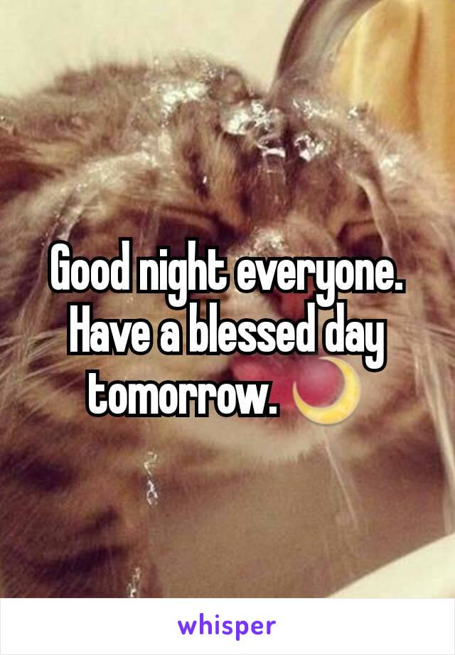 Good night everyone. Have a blessed day tomorrow. 🌙