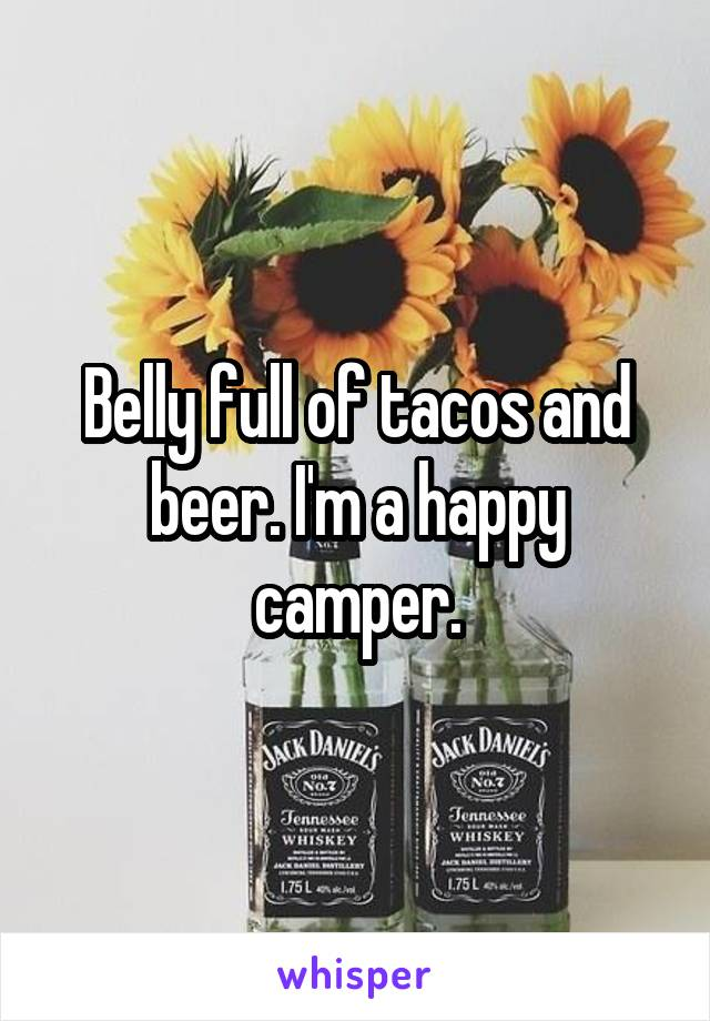 Belly full of tacos and beer. I'm a happy camper.