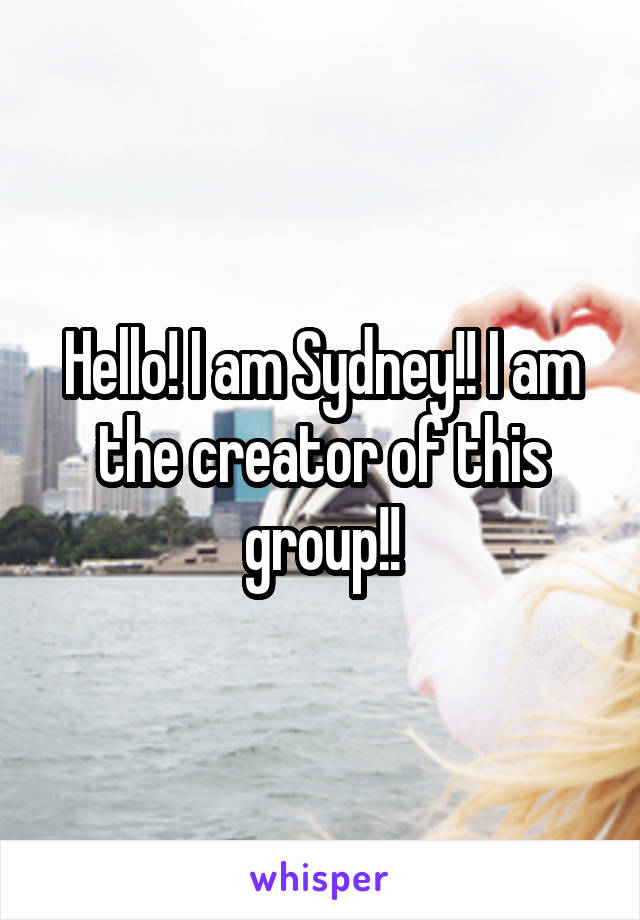 Hello! I am Sydney!! I am the creator of this group!!