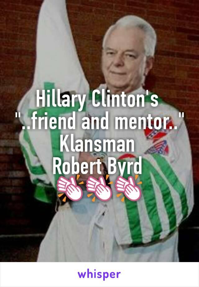 "Hillary Clinton's  ""..friend and mentor.."" Klansman  Robert Byrd  👏👏👏"