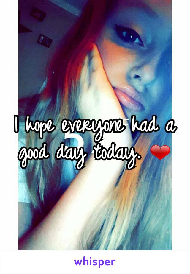 I hope everyone had a good day today. ❤