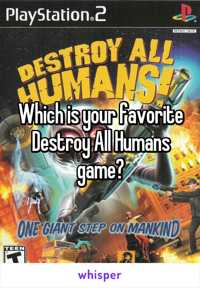 Which is your favorite Destroy All Humans game?