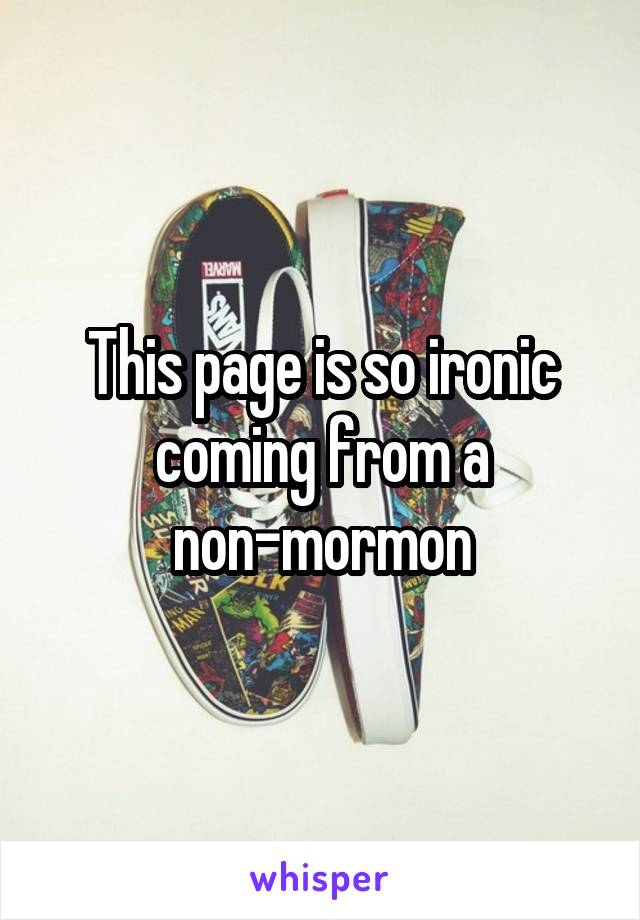 This page is so ironic coming from a non-mormon
